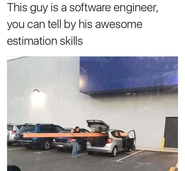 Estimation Skills 😂   software-memes, engineer-memes, software engineer-memes   ProgrammerHumor.io