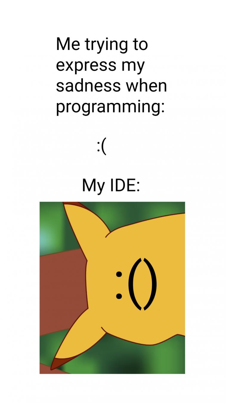 Look at my meme, not here :( | programming-memes, program-memes, try-memes, express-memes, ide-memes | ProgrammerHumor.io