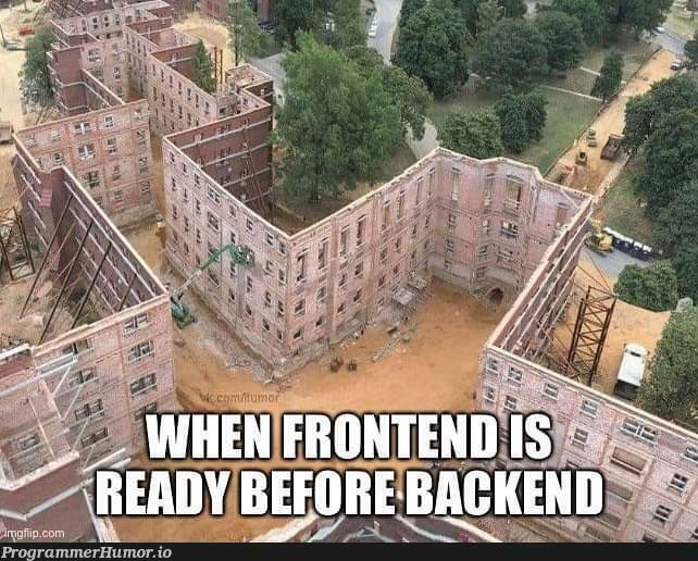 When Frontend is Ready before Backend | backend-memes, frontend-memes | ProgrammerHumor.io