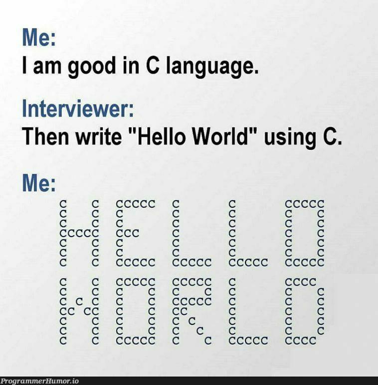 Hello World using C   c-memes, language-memes, interview-memes   ProgrammerHumor.io