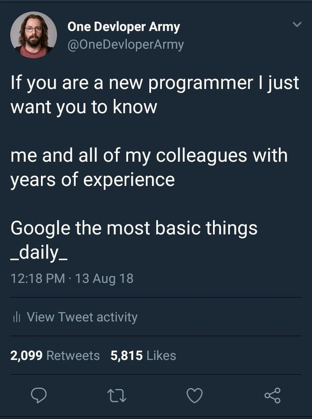 Is this actually true? I always thought that I'm to dumb to solve problems on my own so I just end up googling | programmer-memes, program-memes, google-memes, retweet-memes | ProgrammerHumor.io