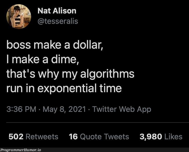 Boss makes a dollar, I make a dime   web-memes, algorithm-memes, algorithms-memes, twitter-memes, retweet-memes   ProgrammerHumor.io