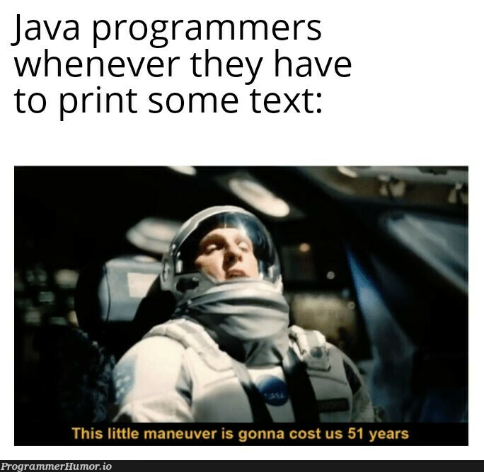 System.out.just.fucking.print()   programmer-memes, java-memes, program-memes   ProgrammerHumor.io