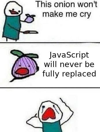 It's here forever. | javascript-memes, java-memes | ProgrammerHumor.io