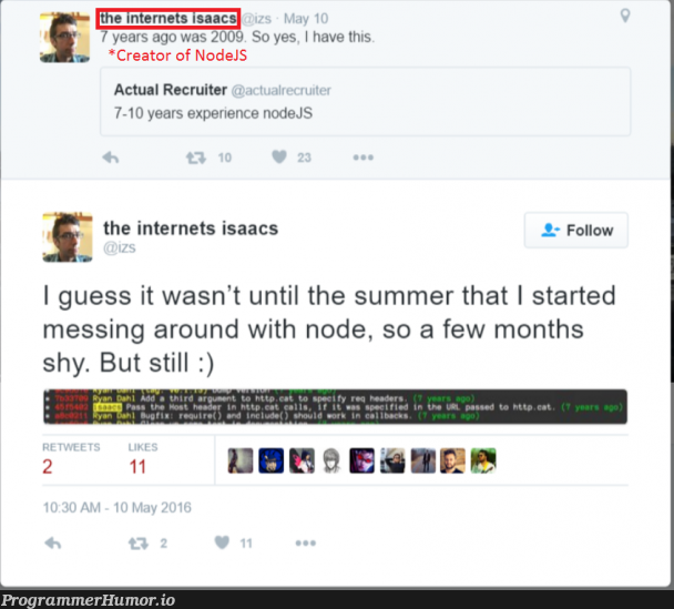 Company wants 10 years of NodeJS experience. NodeJS was created 2009.   node-memes, nodejs-memes, recruit-memes, internet-memes, IT-memes, cs-memes   ProgrammerHumor.io