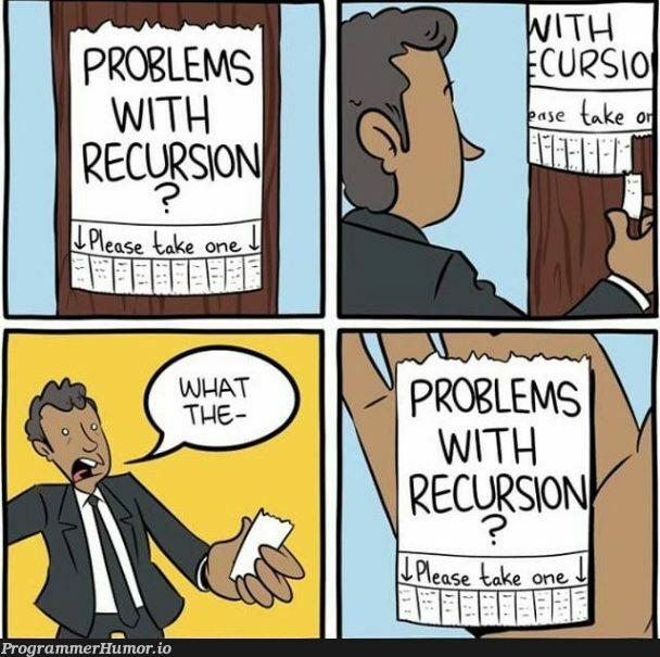 Recursion time. | recursion-memes | ProgrammerHumor.io