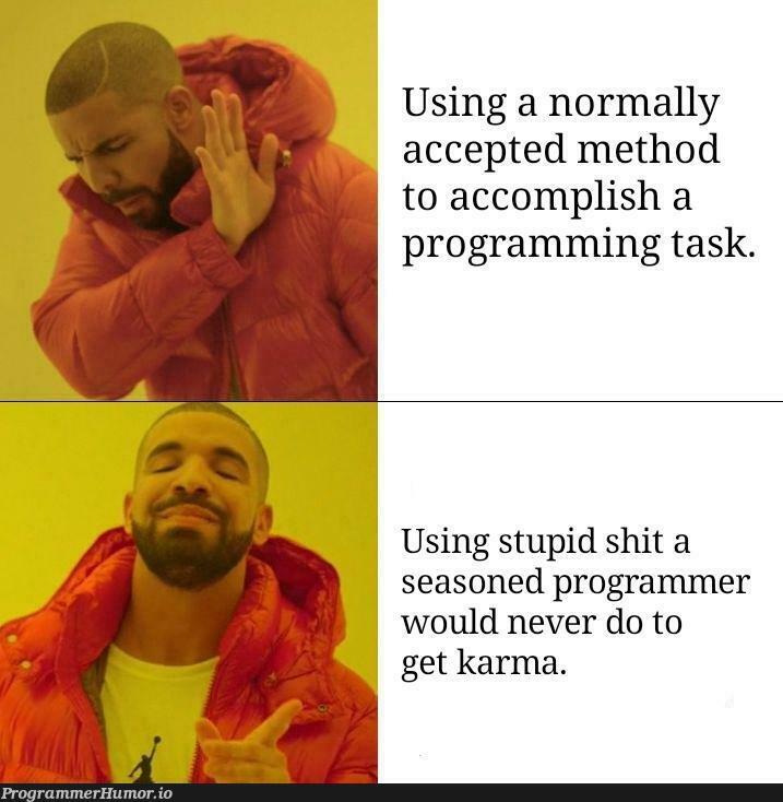 The Drake meme summed up | programming-memes, programmer-memes, program-memes | ProgrammerHumor.io