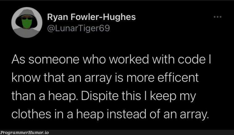 heaps and arrays   code-memes, array-memes, arrays-memes   ProgrammerHumor.io