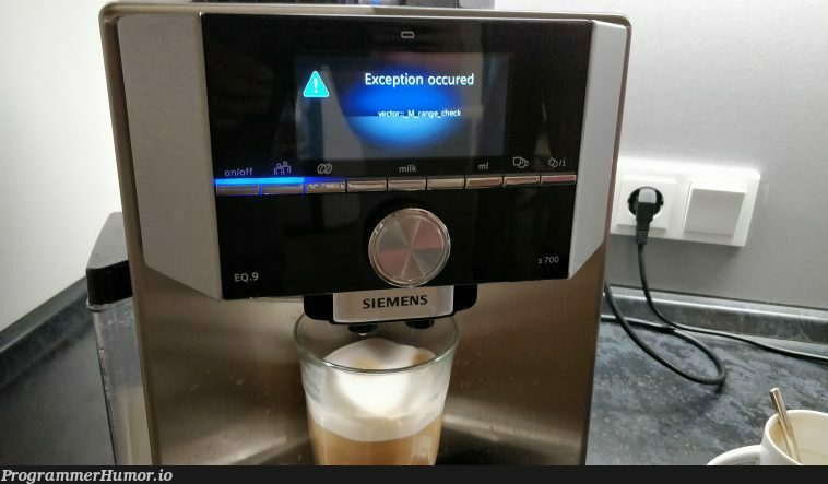 Boss came in our office room and said the coffee machine threw an exception ☕   machine-memes, mac-memes, exception-memes   ProgrammerHumor.io