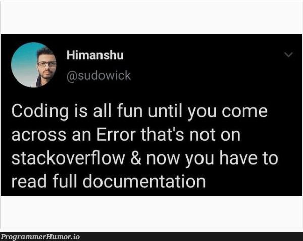 Not wrong actually | coding-memes, stackoverflow-memes, stack-memes, error-memes, overflow-memes, documentation-memes | ProgrammerHumor.io
