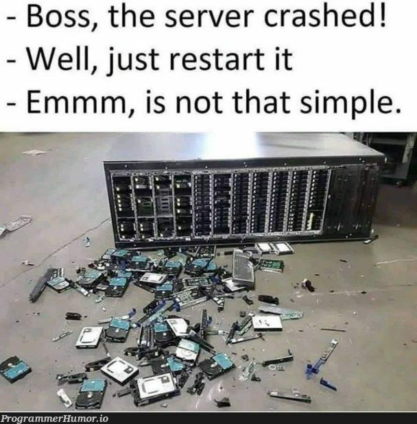 Oh well...   server-memes, rest-memes, IT-memes, crash-memes   ProgrammerHumor.io