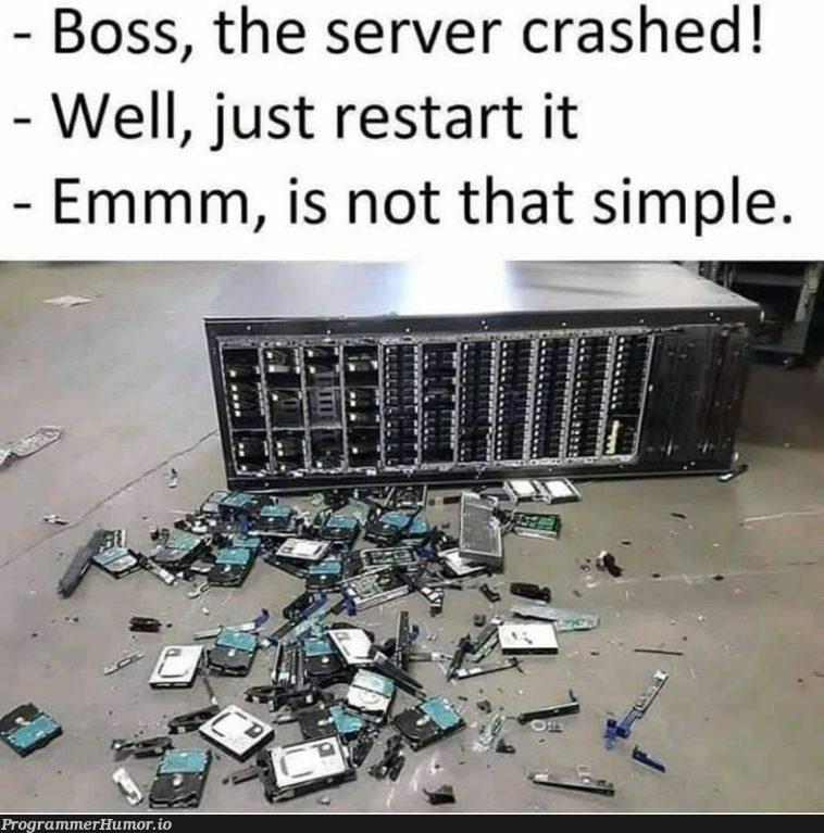 Oh well... | server-memes, rest-memes, IT-memes, crash-memes | ProgrammerHumor.io