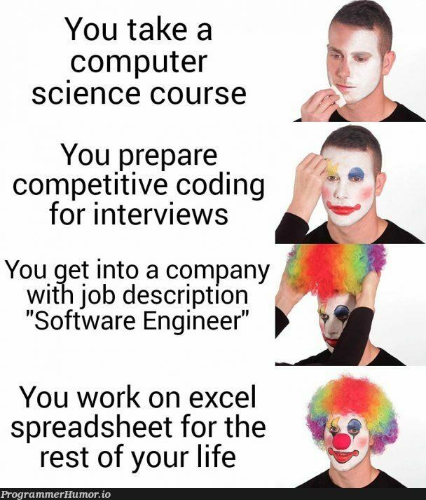 The harsh truth   coding-memes, software-memes, computer-memes, computer science-memes, engineer-memes, software engineer-memes, excel-memes, rest-memes, interview-memes   ProgrammerHumor.io