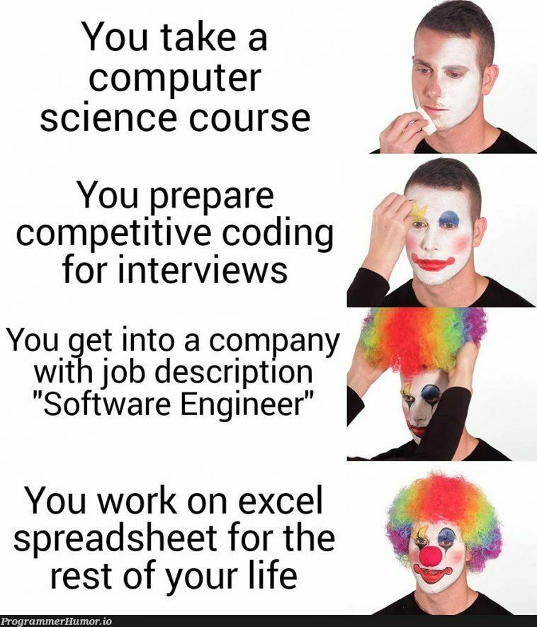 The harsh truth | coding-memes, software-memes, computer-memes, computer science-memes, engineer-memes, software engineer-memes, excel-memes, rest-memes, interview-memes | ProgrammerHumor.io