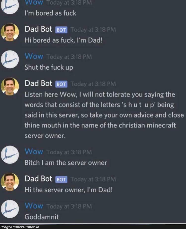 Ah yes a well programmed bot | program-memes, server-memes, list-memes, minecraft-memes, rds-memes, bot-memes | ProgrammerHumor.io