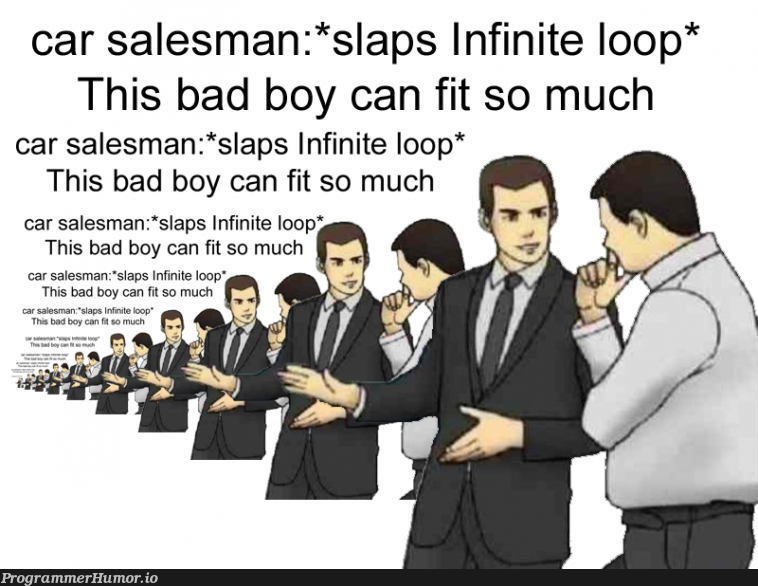 This bad boy can fit so much recursion in it   oop-memes, recursion-memes, infinite loop-memes, infinite-memes   ProgrammerHumor.io