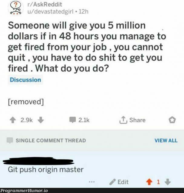 How to get fired 101   git-memes, reddit-memes, comment-memes   ProgrammerHumor.io