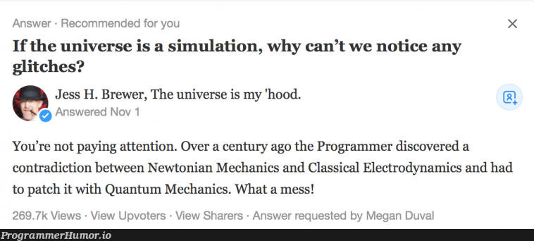 If the universe is a simulation, why can't we notice any glitches?   programmer-memes, program-memes, class-memes, IT-memes, cs-memes   ProgrammerHumor.io