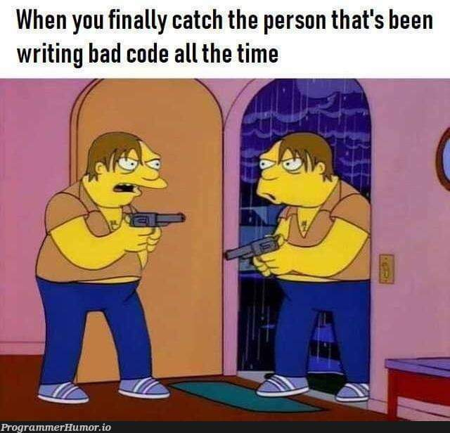 When you're your biggest enemy. | code-memes, bad code-memes, catch-memes | ProgrammerHumor.io