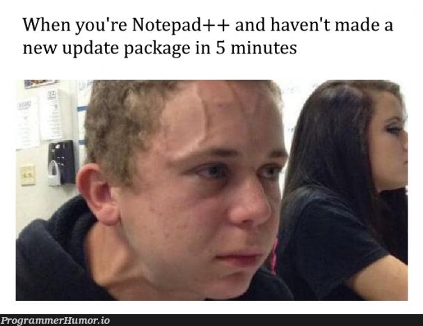 Every. single. time. | date-memes, notepad++-memes, notepad-memes | ProgrammerHumor.io