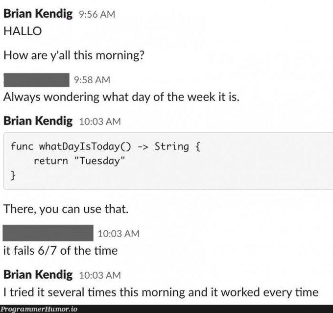 Helping my teammates remember what day of the week it is | string-memes, IT-memes | ProgrammerHumor.io
