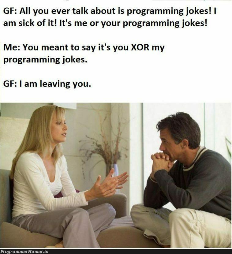 That's probably why I am single.   programming-memes, program-memes   ProgrammerHumor.io