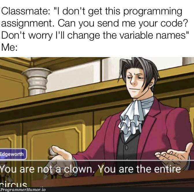 There's always that one guy   programming-memes, code-memes, program-memes, class-memes, variable name-memes   ProgrammerHumor.io