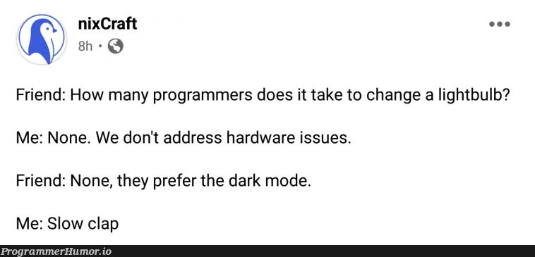 Dark mode for life.   programmer-memes, program-memes, hardware-memes, IT-memes   ProgrammerHumor.io