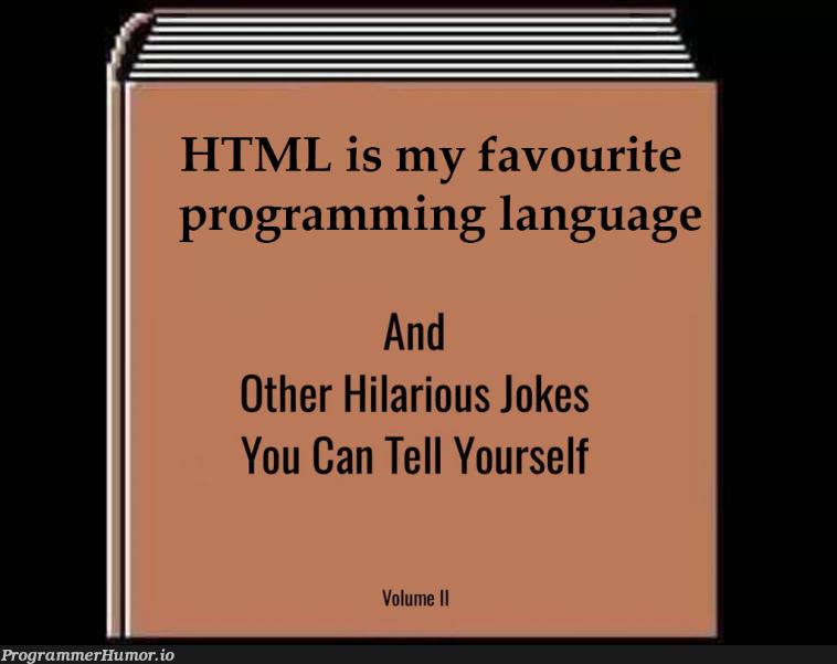 My favourite programming language.   programming-memes, html-memes, program-memes, ML-memes, language-memes, programming language-memes   ProgrammerHumor.io