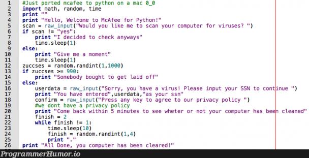 Just ported McAfee to python! Am I doing this right?   computer-memes, python-memes, random-memes, virus-memes, data-memes, ide-memes, mac-memes, pip-memes, cs-memes, cse-memes   ProgrammerHumor.io