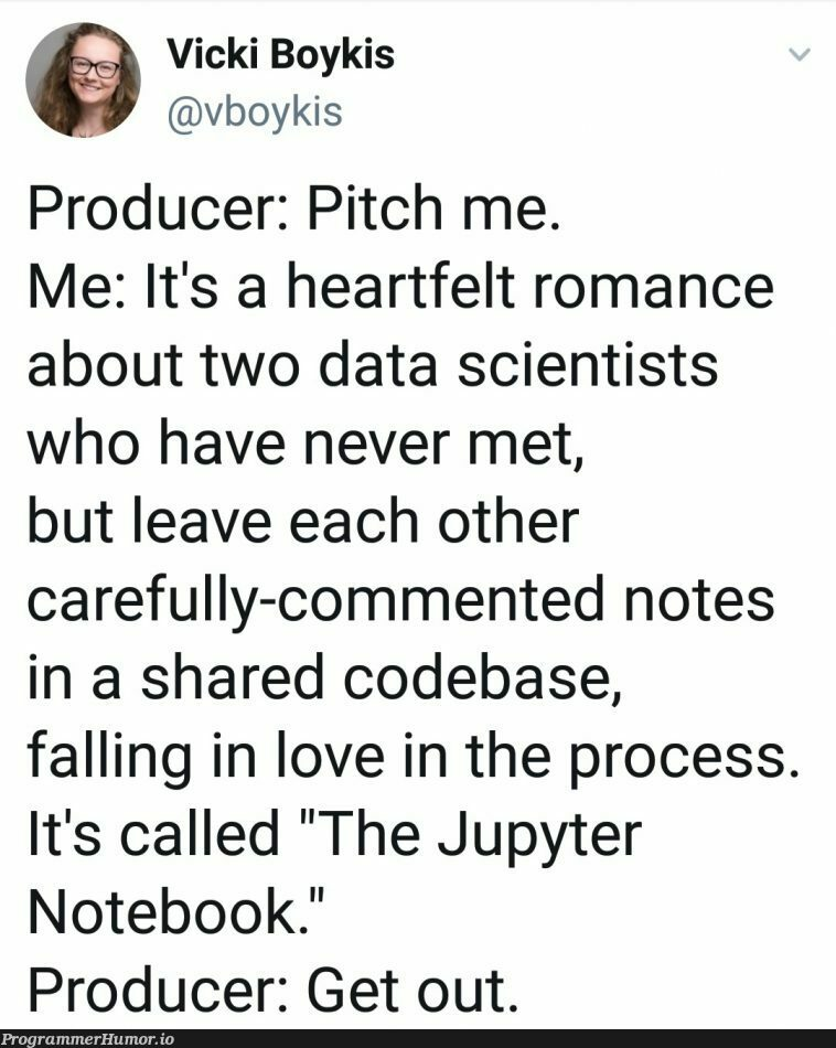 It's like the Notebook but with more tears | code-memes, data-memes, data scientist-memes, comment-memes, jupyter-memes | ProgrammerHumor.io