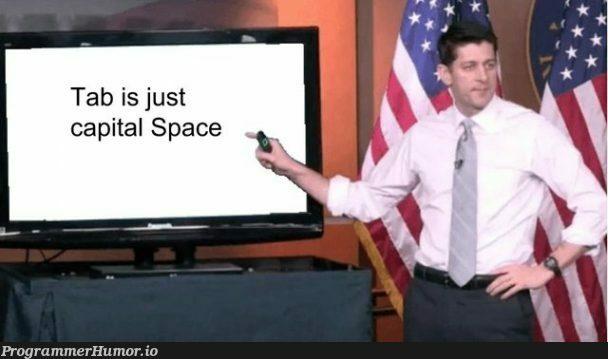 Tab is just capital Space | api-memes, space-memes | ProgrammerHumor.io