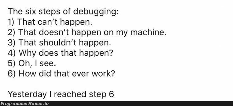 The six levels of debugging   debugging-memes, bug-memes, machine-memes, debug-memes, mac-memes   ProgrammerHumor.io