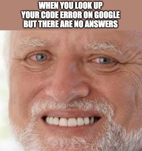 The worst feeling... | code-memes, google-memes, error-memes | ProgrammerHumor.io