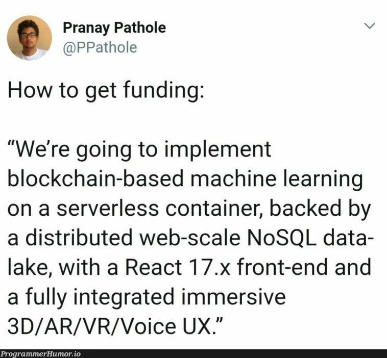 Tip 101 on how to get funding | web-memes, ux-memes, machine learning-memes, server-memes, react-memes, loc-memes, machine-memes, lock-memes, data-memes, sql-memes, blockchain-memes, mac-memes, nosql-memes, front-end-memes, container-memes | ProgrammerHumor.io