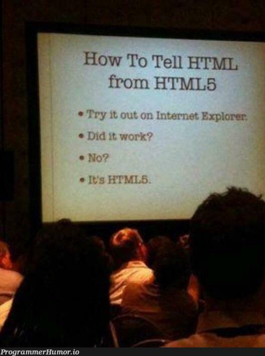 100% reliable test for HTML5 | html-memes, test-memes, html5-memes, ML-memes | ProgrammerHumor.io