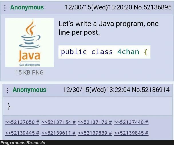 4chan wasn't having it, to be fair I don't think I could bring myself to write a line of Java code either | code-memes, java-memes, program-memes, class-memes, public-memes | ProgrammerHumor.io