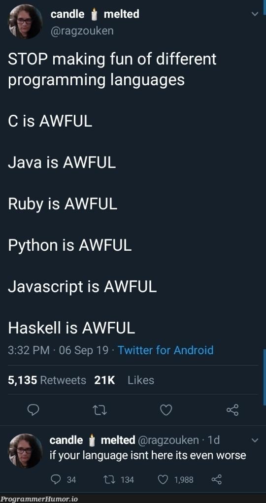 It's all awful! | programming-memes, javascript-memes, java-memes, python-memes, android-memes, program-memes, haskell-memes, ruby-memes, twitter-memes, retweet-memes, language-memes, programming language-memes | ProgrammerHumor.io