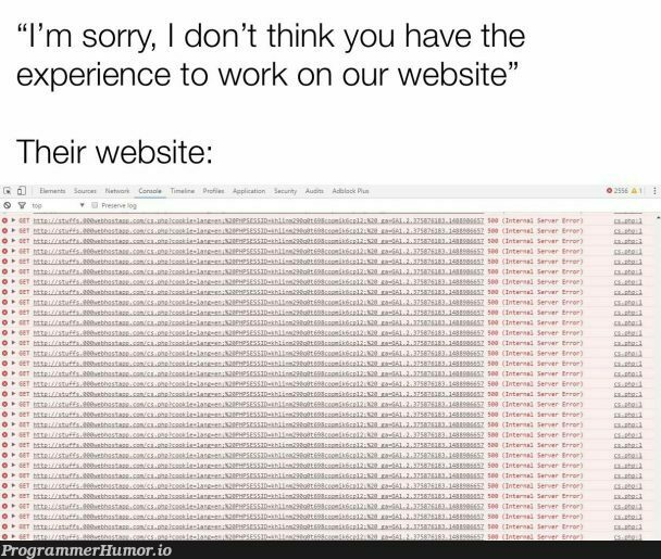 When you don't have 45 years of experience with JavaScript | javascript-memes, php-memes, java-memes, web-memes, website-memes, server-memes, http-memes, error-memes, IT-memes, cs-memes, cookie-memes, kde-memes | ProgrammerHumor.io