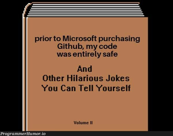 Calm down. Microsoft already knows enough about you... | code-memes, git-memes, github-memes, microsoft-memes | ProgrammerHumor.io