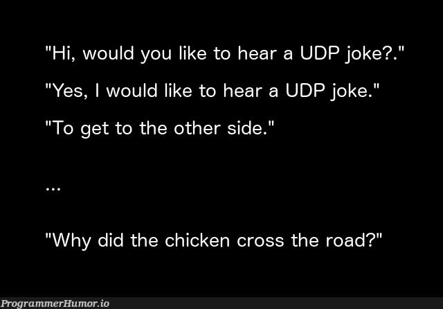 Hello, would you like to hear a UDP joke? | ide-memes, udp-memes | ProgrammerHumor.io