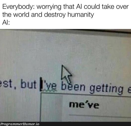 It's gonna kill us all.   ProgrammerHumor.io