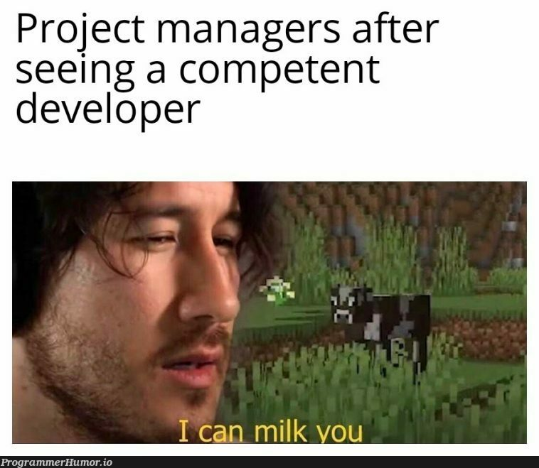 I don't want to be milked | developer-memes, manager-memes | ProgrammerHumor.io