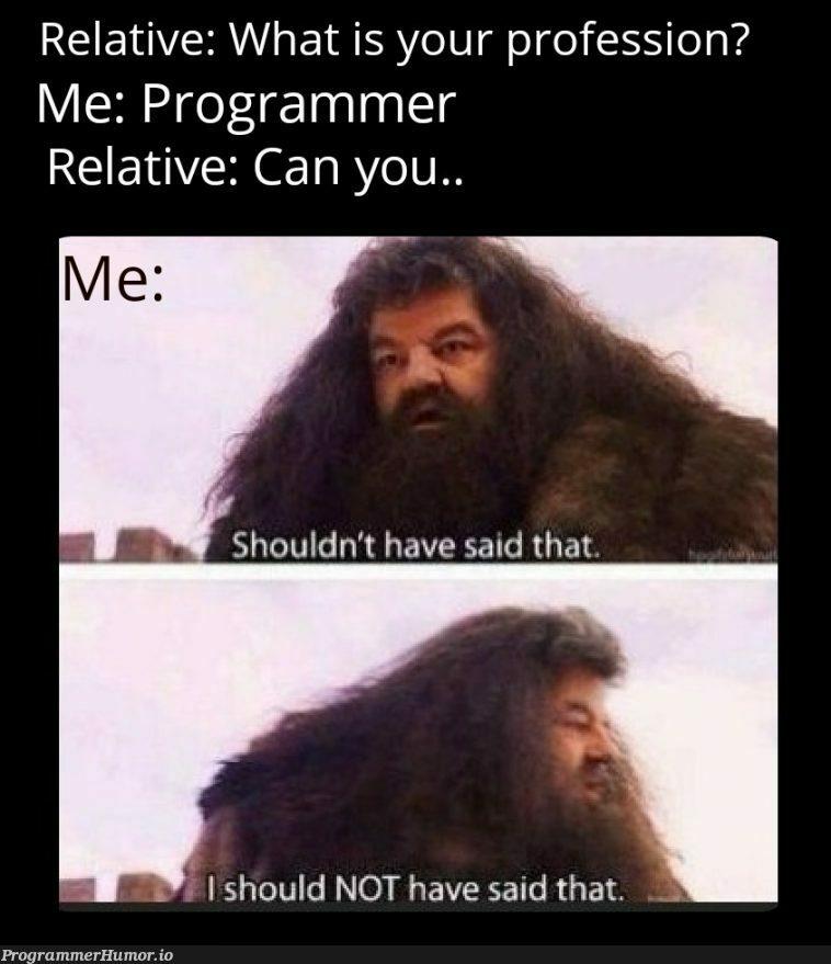 Never ever..   programmer-memes, program-memes   ProgrammerHumor.io