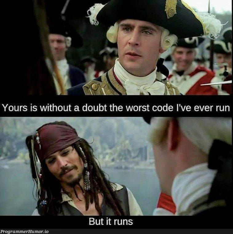 All good, as long as it runs, right?   IT-memes   ProgrammerHumor.io