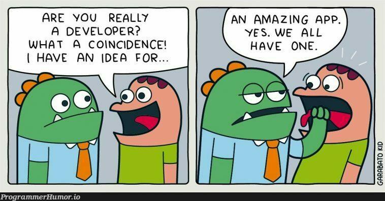 I have an idea!   developer-memes, idea-memes, ide-memes   ProgrammerHumor.io