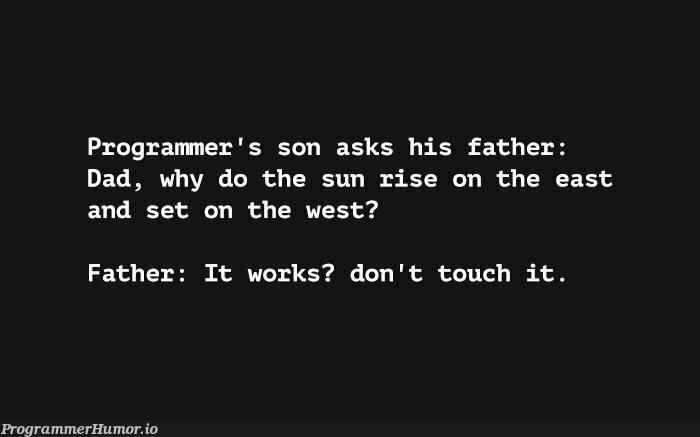 don't touch it....   programmer-memes, program-memes, IT-memes   ProgrammerHumor.io