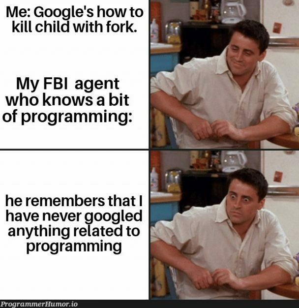 I got put on a watchlist. | programming-memes, program-memes, google-memes, list-memes, fork-memes | ProgrammerHumor.io