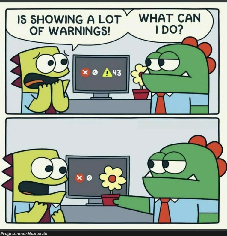 How do you handle the warnings? :P | warning-memes | ProgrammerHumor.io