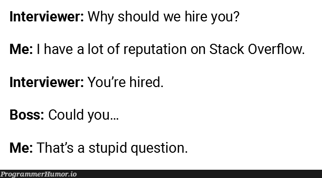 Hiring a Stack Overflow pro.   stack-memes, stack overflow-memes, overflow-memes, interview-memes   ProgrammerHumor.io